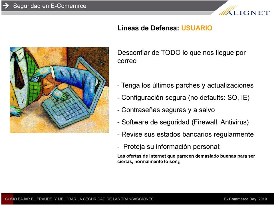 Software de seguridad (Firewall, Antivirus) - Revise sus estados bancarios regularmente - Proteja su
