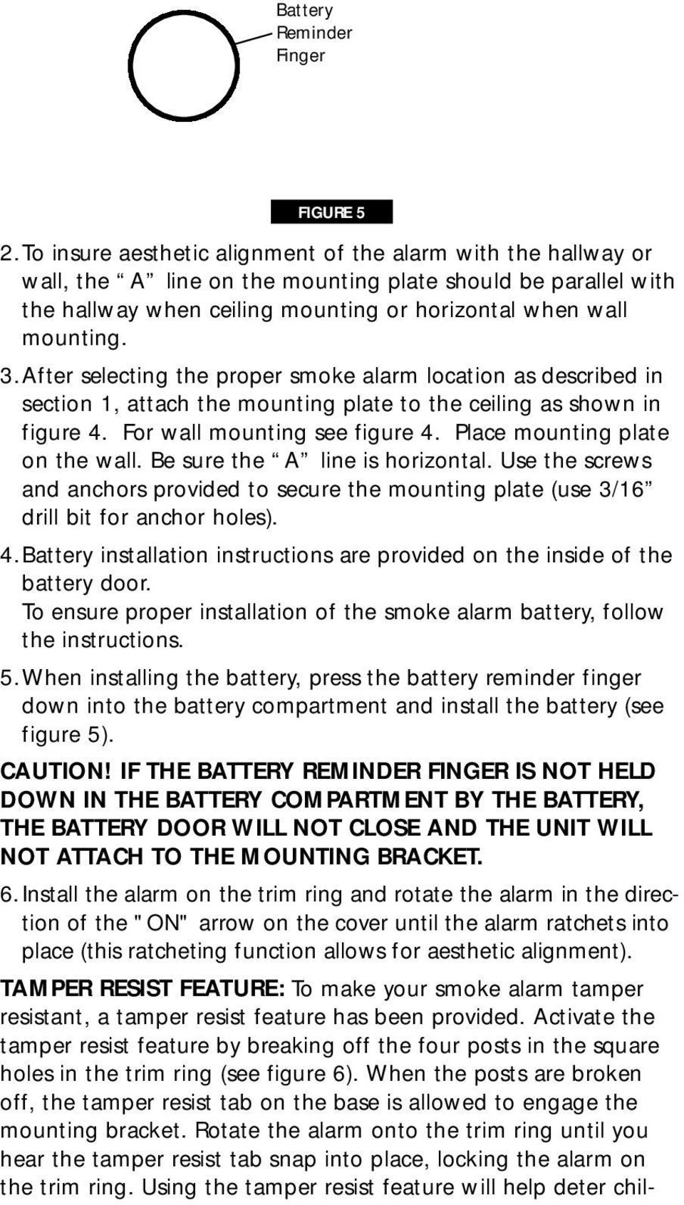 After selecting the proper smoke alarm location as described in section 1, attach the mounting plate to the ceiling as shown in figure 4. For wall mounting see figure 4.