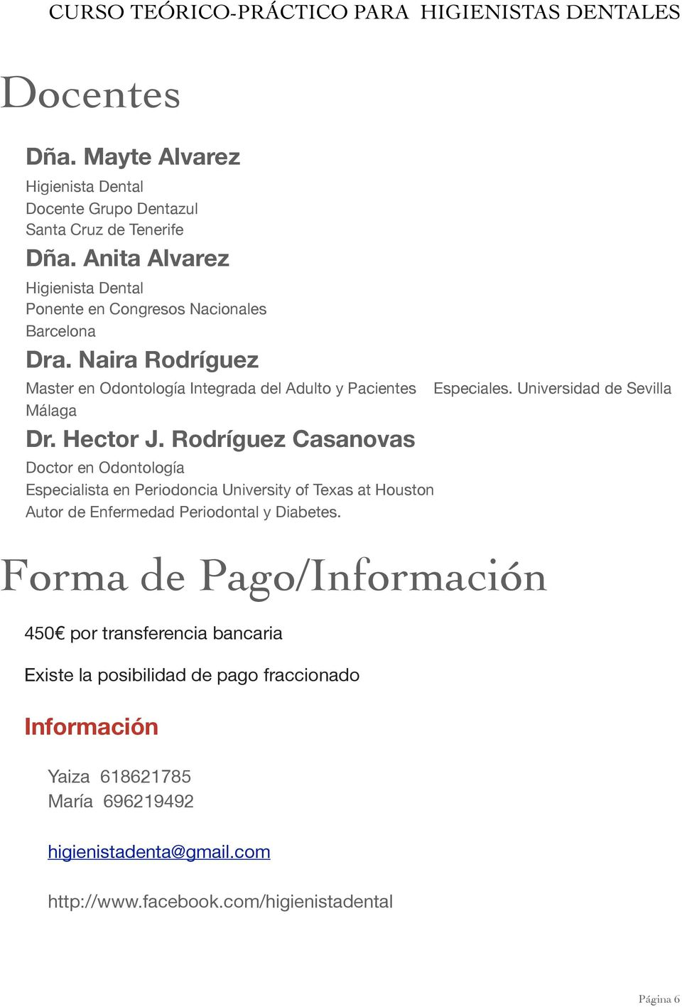 Hector J. Rodríguez Casanovas Doctor en Odontología Especialista en Periodoncia University of Texas at Houston Autor de Enfermedad Periodontal y Diabetes. Especiales.