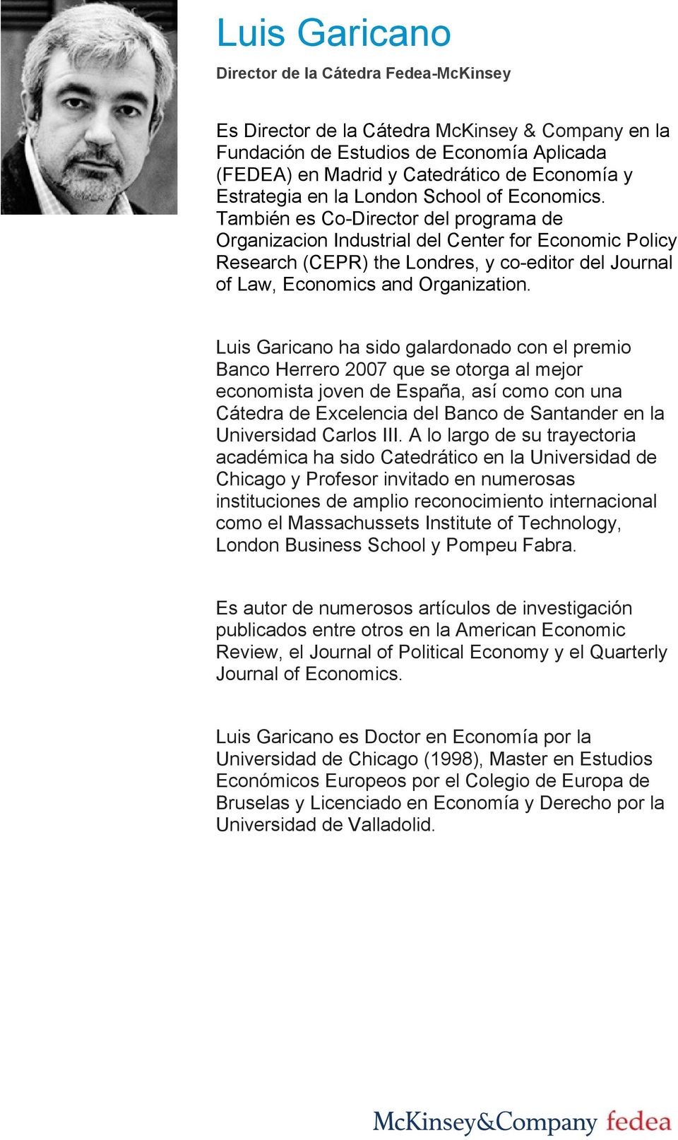 También es Co-Director del programa de Organizacion Industrial del Center for Economic Policy Research (CEPR) the Londres, y co-editor del Journal of Law, Economics and Organization.