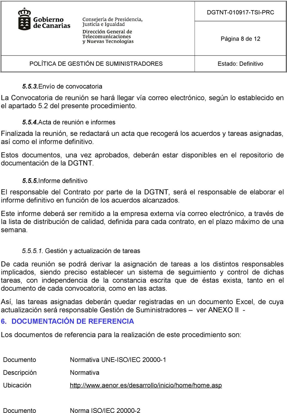 Estos documentos, una vez aprobados, deberán estar disponibles en el repositorio de documentación de la DGTNT. 5.