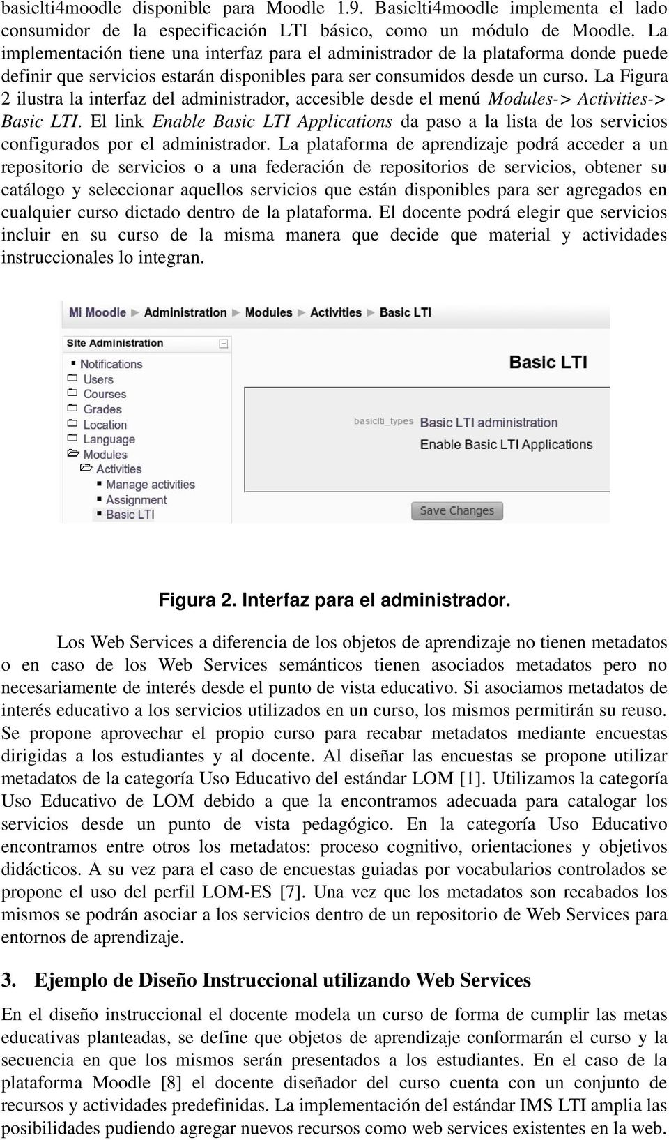 La Figura 2 ilustra la interfaz del administrador, accesible desde el menú Modules-> Activities-> Basic LTI.
