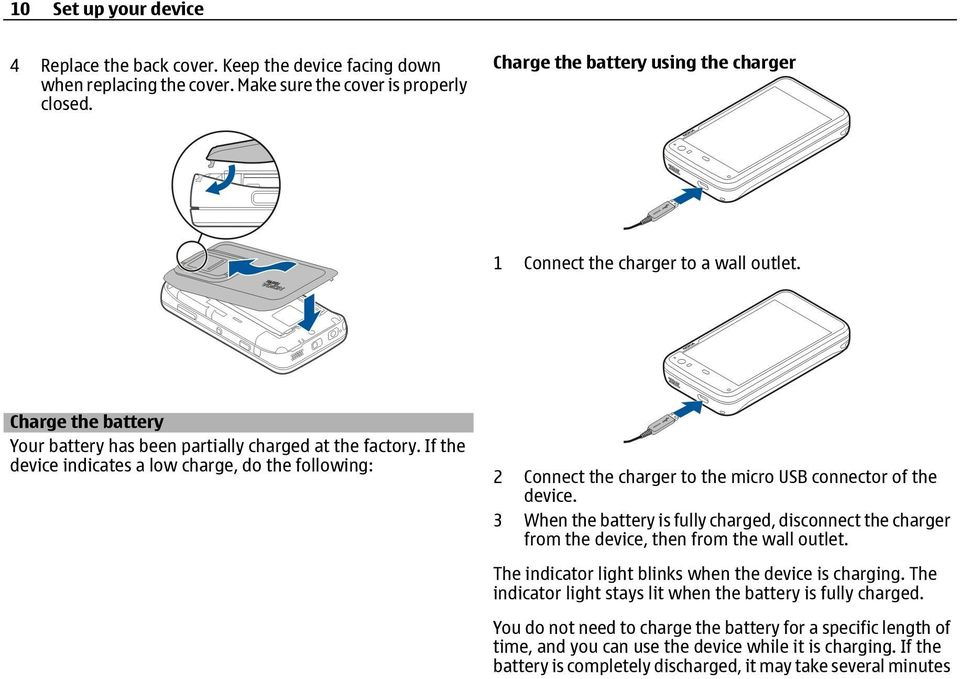 If the device indicates a low charge, do the following: 2 Connect the charger to the micro USB connector of the device.