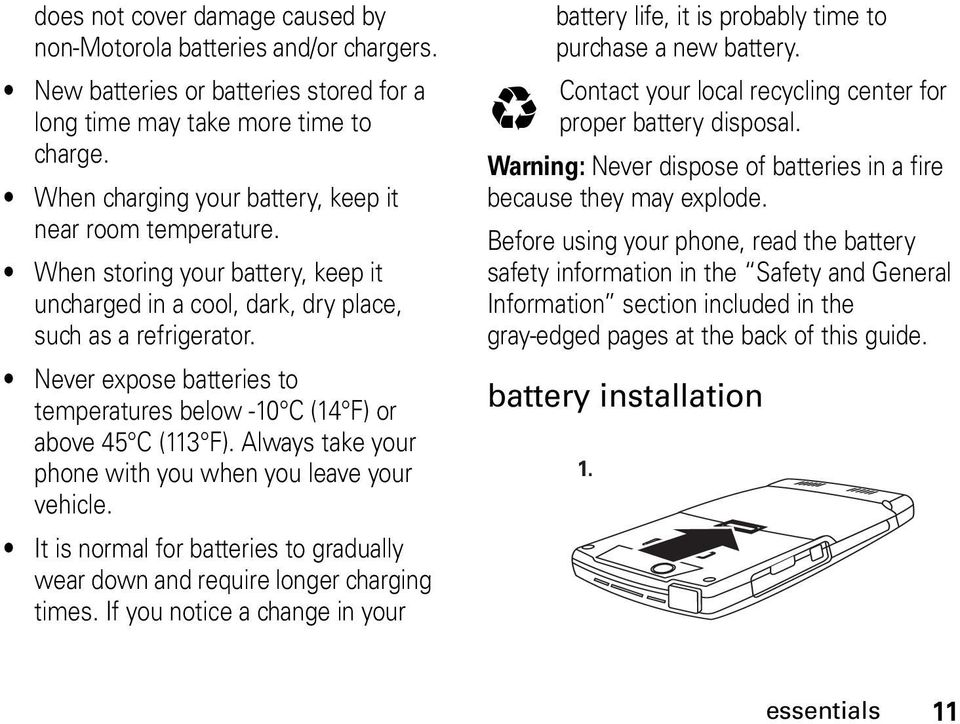 Never expose batteries to temperatures below -10 C (14 F) or above 45 C (113 F). Always take your phone with you when you leave your vehicle.