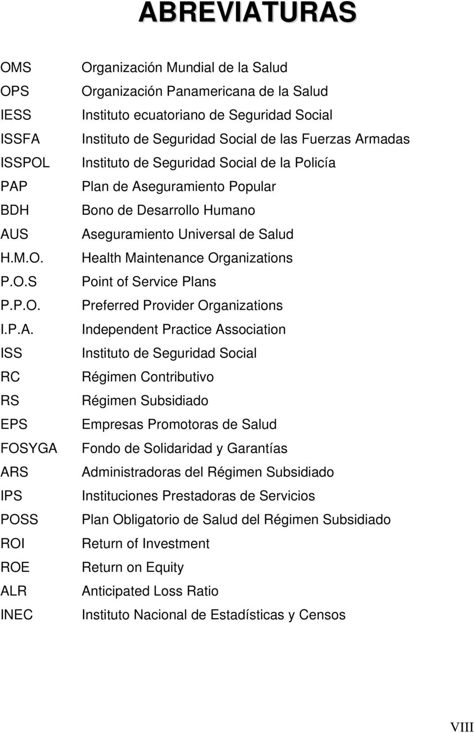 Aseguramiento Universal de Salud Health Maintenance Organizations Point of Service Plans Preferred Provider Organizations Independent Practice Association Instituto de Seguridad Social Régimen