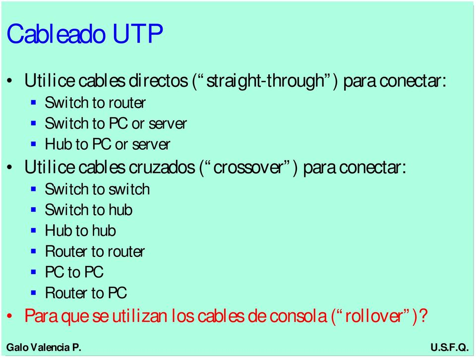 crossover ) para conectar: ƒ Switch to switch ƒ Switch to hub ƒ Hub to hub ƒ Router