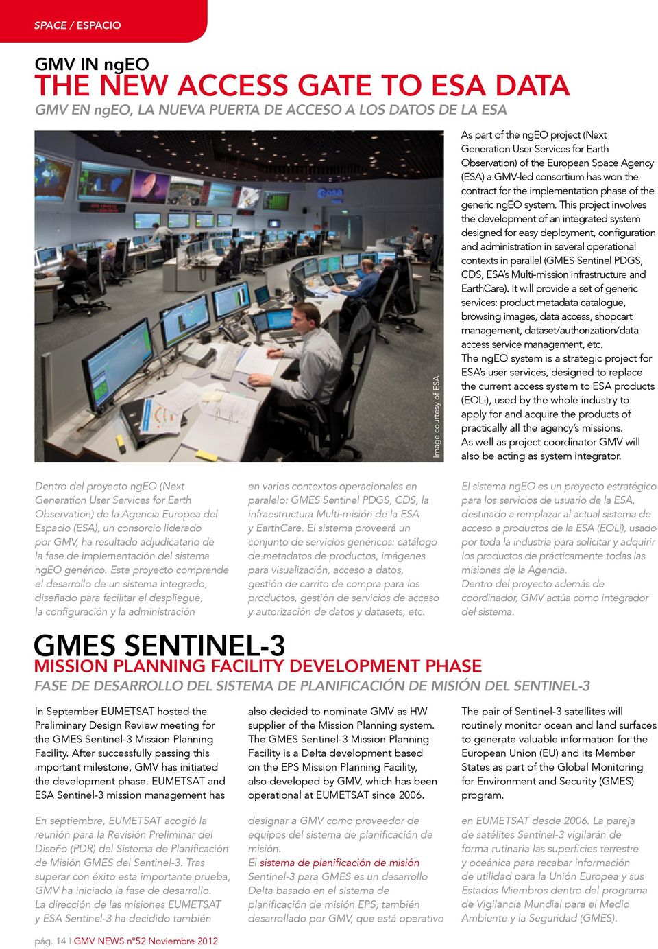 This project involves the development of an integrated system designed for easy deployment, configuration and administration in several operational contexts in parallel (GMES Sentinel PDGS, CDS, ESA