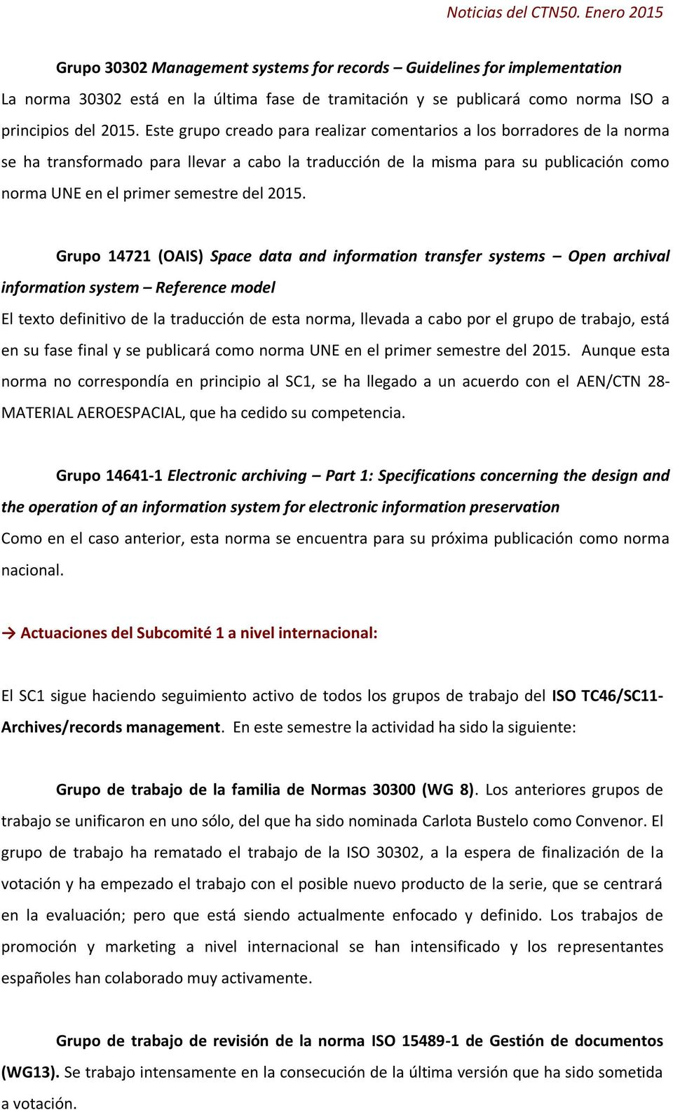 2015. Grupo 14721 (OAIS) Space data and information transfer systems Open archival information system Reference model El texto definitivo de la traducción de esta norma, llevada a cabo por el grupo