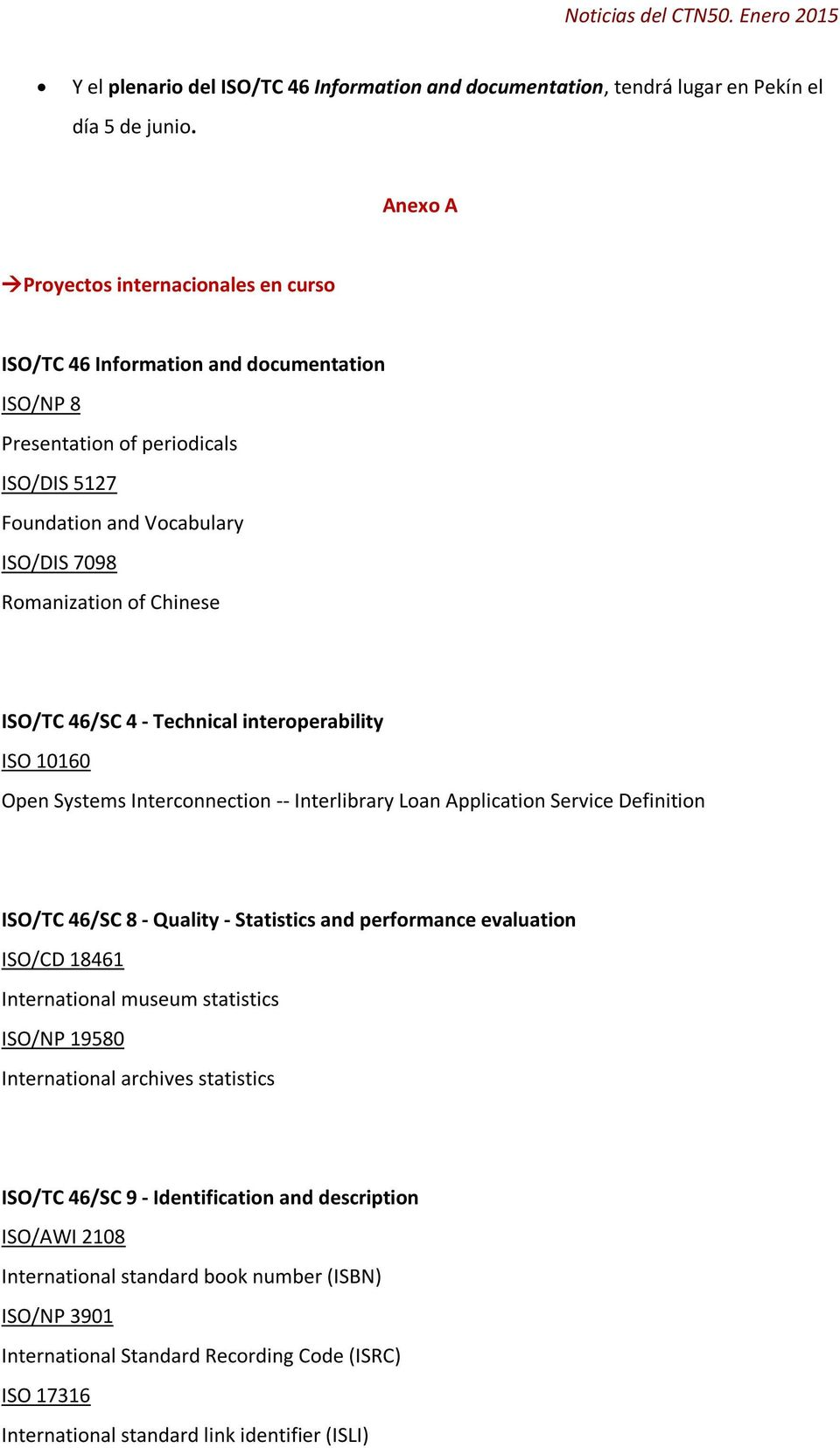 ISO/TC 46/SC 4 - Technical interoperability ISO 10160 Open Systems Interconnection -- Interlibrary Loan Application Service Definition ISO/TC 46/SC 8 - Quality - Statistics and performance evaluation