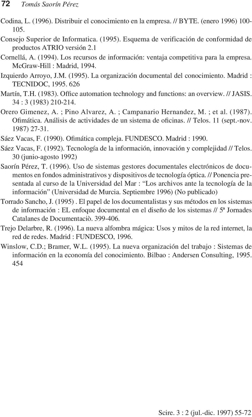 Izquierdo Arroyo, J.M. (1995). La organización documental del conocimiento. Madrid : TECNIDOC, 1995. 626 Martín, T.H. (1983). Office automation technology and functions: an overview. // JASIS.