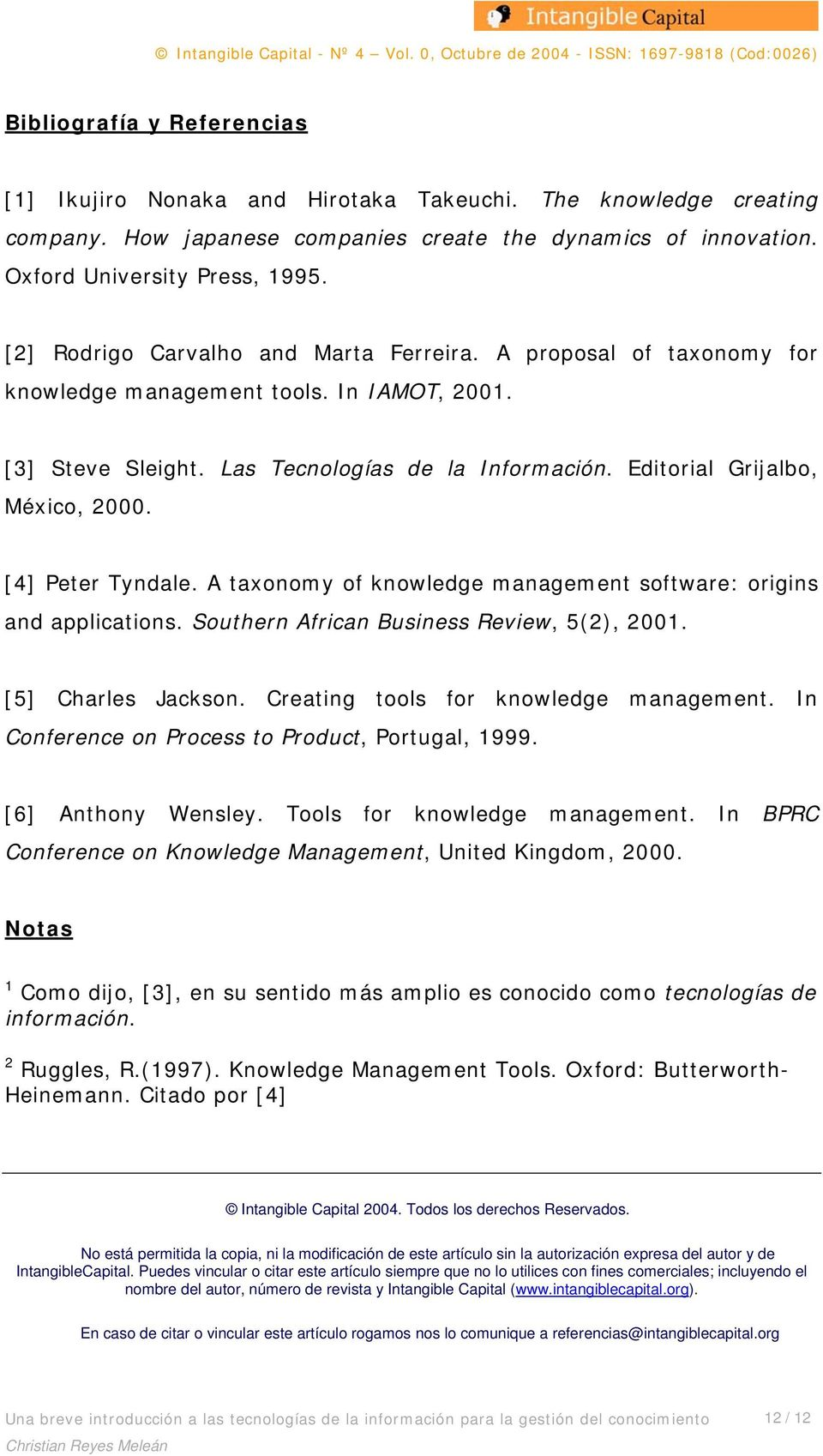 [4] Peter Tyndale. A taxonomy of knowledge management software: origins and applications. Southern African Business Review, 5(2), 2001. [5] Charles Jackson. Creating tools for knowledge management.