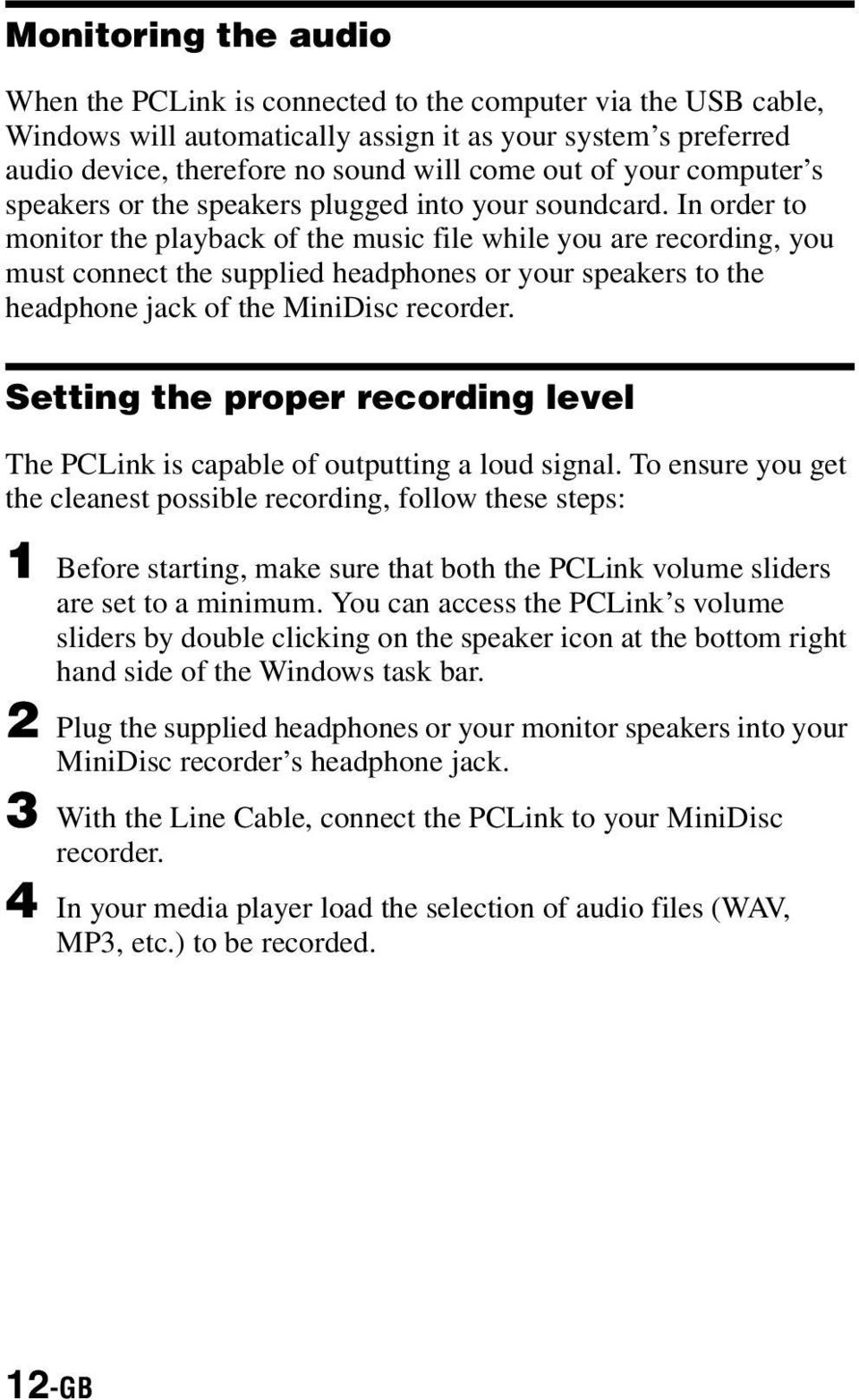 In order to monitor the playback of the music file while you are recording, you must connect the supplied headphones or your speakers to the headphone jack of the MiniDisc recorder.