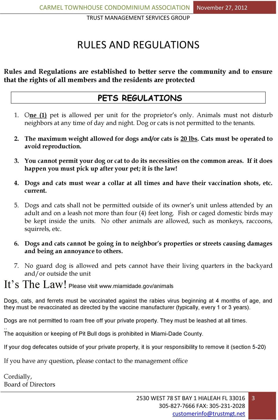 The maximum weight allowed for dogs and/or cats is 20 lbs. Cats must be operated to avoid reproduction. 3. You cannot permit your dog or cat to do its necessities on the common areas.