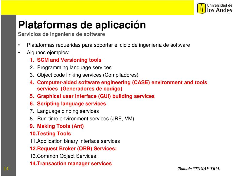 Computer-aided software engineering (CASE) environment and tools services (Generadores de codigo) 5. Grapical user interface (GUI) building services 6.