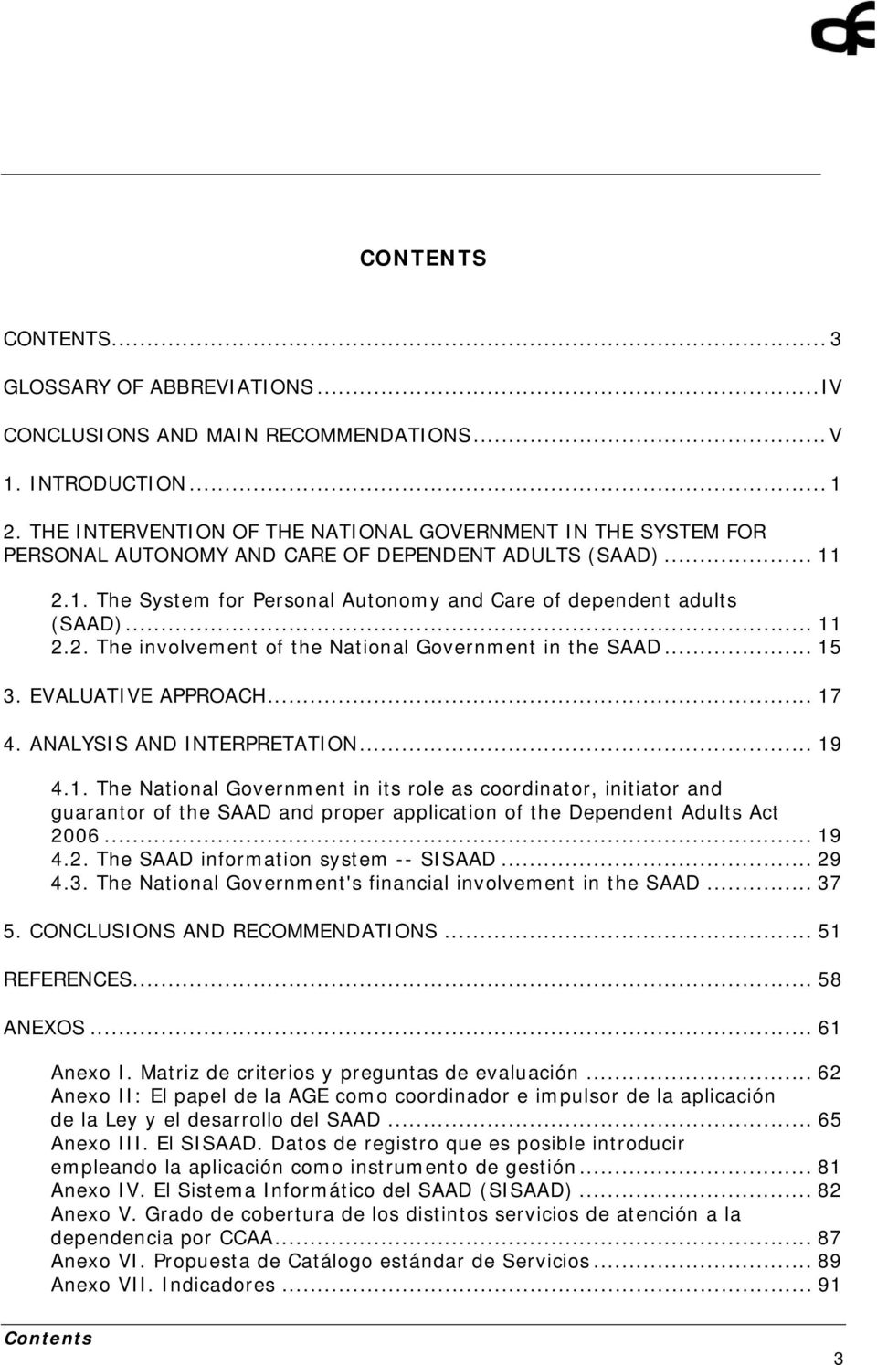 .. 11 2.2. The involvement of the National Government in the SAAD... 15 3. EVALUATIVE APPROACH... 17 4. ANALYSIS AND INTERPRETATION... 19 4.1. The National Government in its role as coordinator, initiator and guarantor of the SAAD and proper application of the Dependent Adults Act 2006.