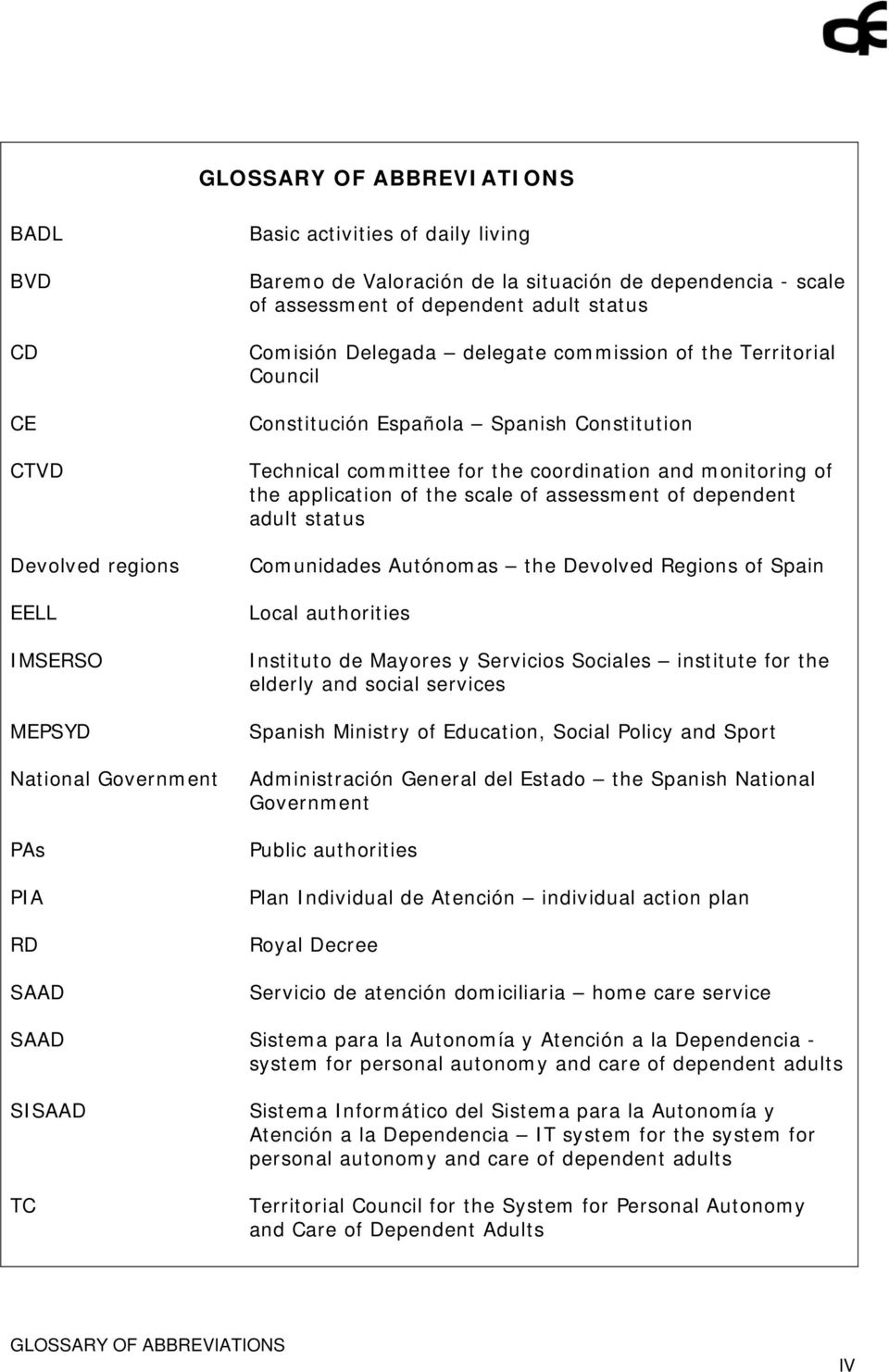 coordination and monitoring of the application of the scale of assessment of dependent adult status Comunidades Autónomas the Devolved Regions of Spain Local authorities Instituto de Mayores y