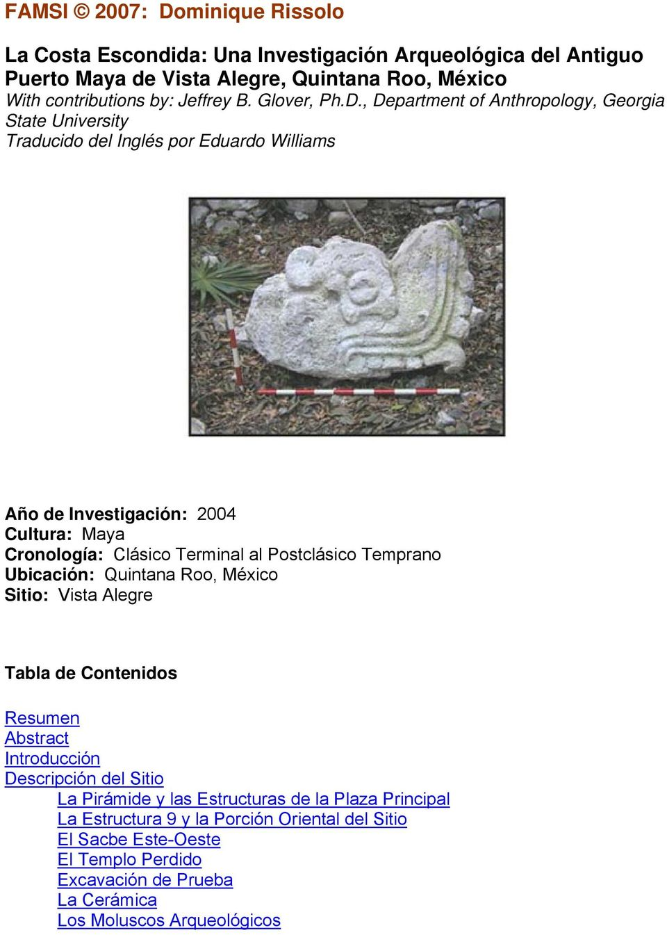 , Department of Anthropology, Georgia State University Traducido del Inglés por Eduardo Williams Año de Investigación: 2004 Cultura: Maya Cronología: Clásico Terminal al