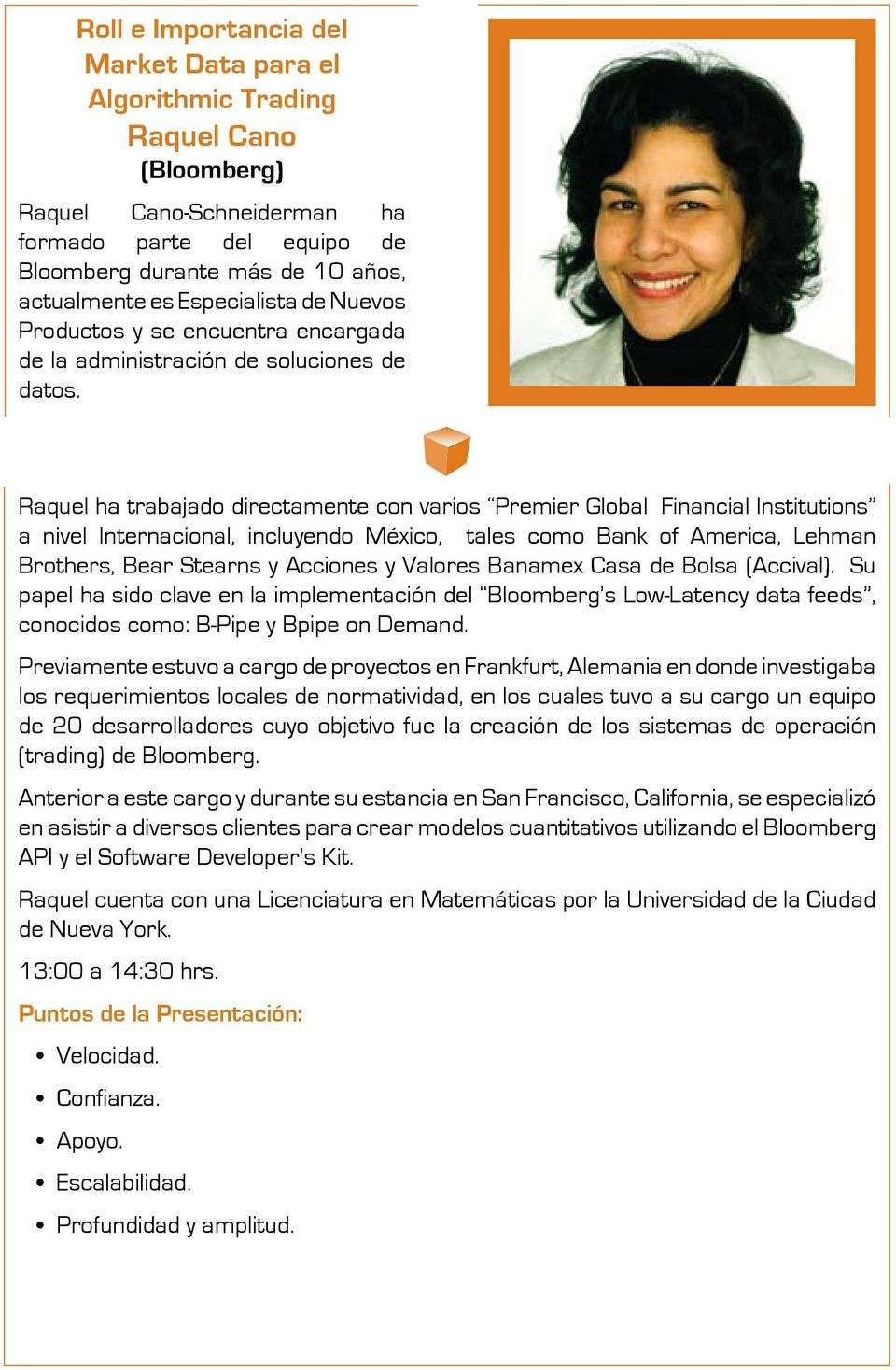 Raquel ha trabajado directamente con varios Premier Global Financial Institutions a nivel Internacional, incluyendo México, tales como Bank of America, Lehman Brothers, Bear Stearns y Acciones y