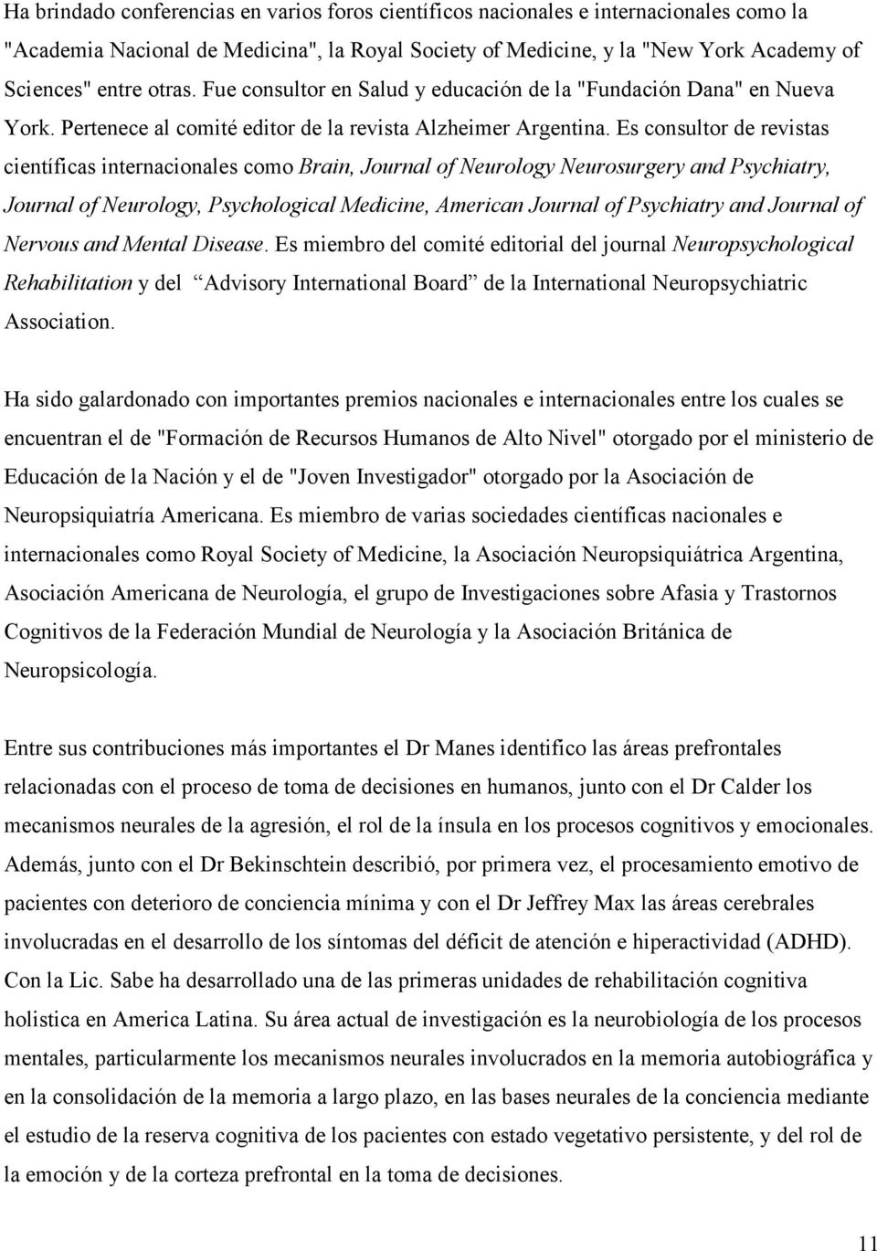 Es consultor de revistas científicas internacionales como Brain, Journal of Neurology Neurosurgery and Psychiatry, Journal of Neurology, Psychological Medicine, American Journal of Psychiatry and