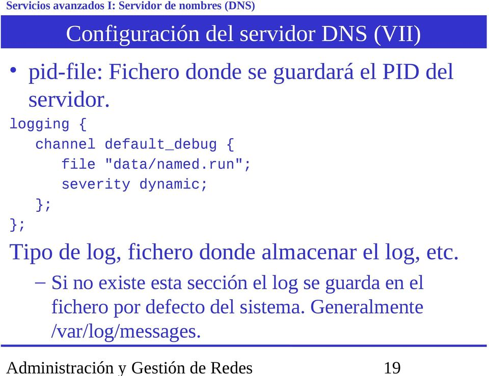 "run""; severity dynamic; }; }; Tipo de log, fichero donde almacenar el log, etc."
