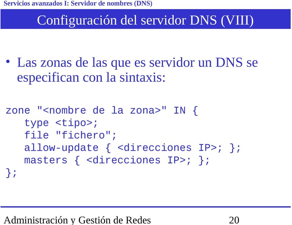 "sintaxis: zone ""<nombre de la zona>"" IN { type <tipo>; file"