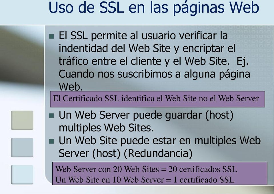 El Certificado SSL identifica el Web Site no el Web Server Un Web Server puede guardar (host) multiples Web Sites.