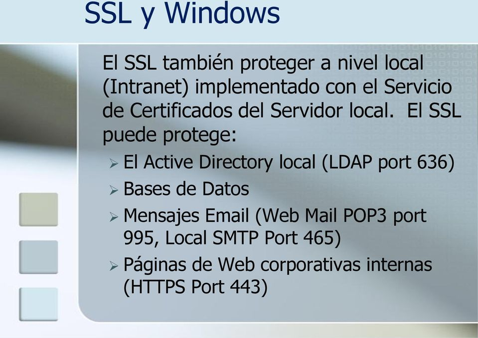 El SSL puede protege: El Active Directory local (LDAP port 636) Bases de Datos