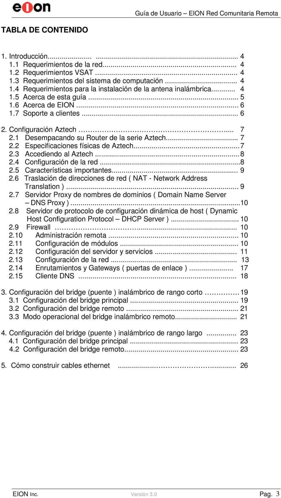 .. 7 2.3 Accediendo al Aztech... 8 2.4 Configuración de la red...8 2.5 Características importantes... 9 2.6 Traslación de direcciones de red ( NAT - Network Address Translation )... 9 2.7 Servidor Proxy de nombres de dominios ( Domain Name Server DNS Proxy ).