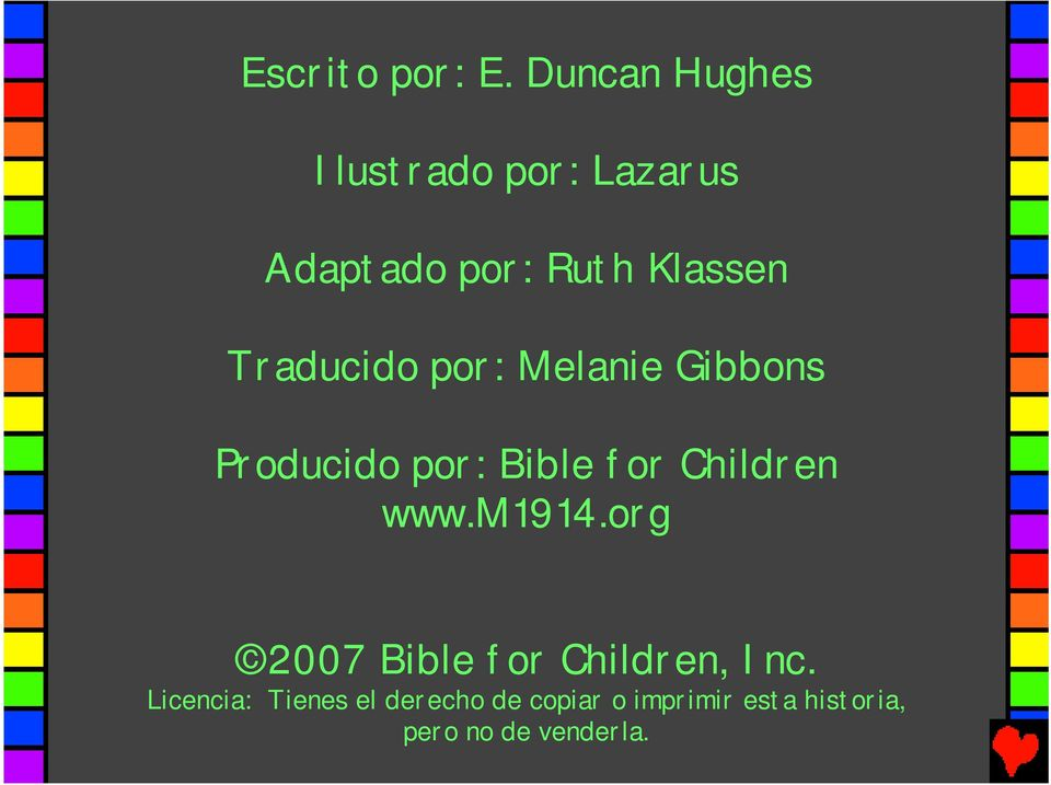 Traducido por: Melanie Gibbons Producido por: Bible for Children