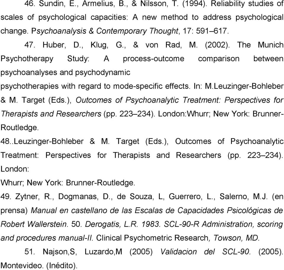 The Munich Psychotherapy Study: A process-outcome comparison between psychoanalyses and psychodynamic psychotherapies with regard to mode-specific effects. In: M.Leuzinger-Bohleber & M. Target (Eds.