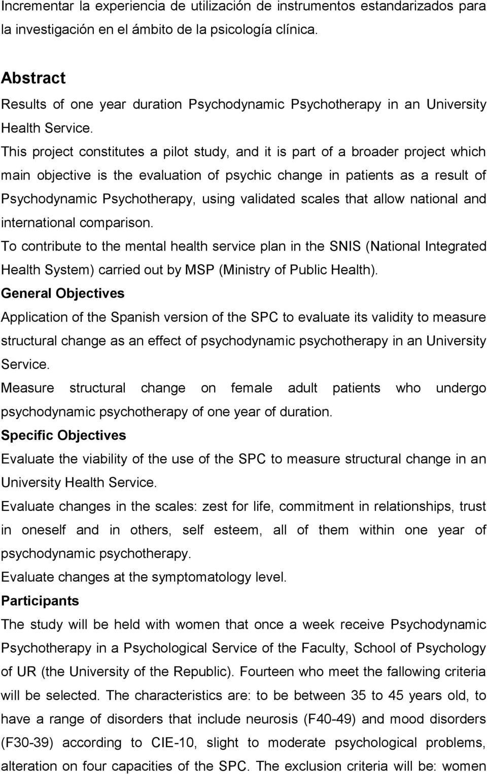 This project constitutes a pilot study, and it is part of a broader project which main objective is the evaluation of psychic change in patients as a result of Psychodynamic Psychotherapy, using