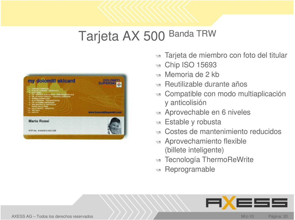 niveles Estable y robusta Costes de mantenimiento reducidos Aprovechamiento flexible (billete