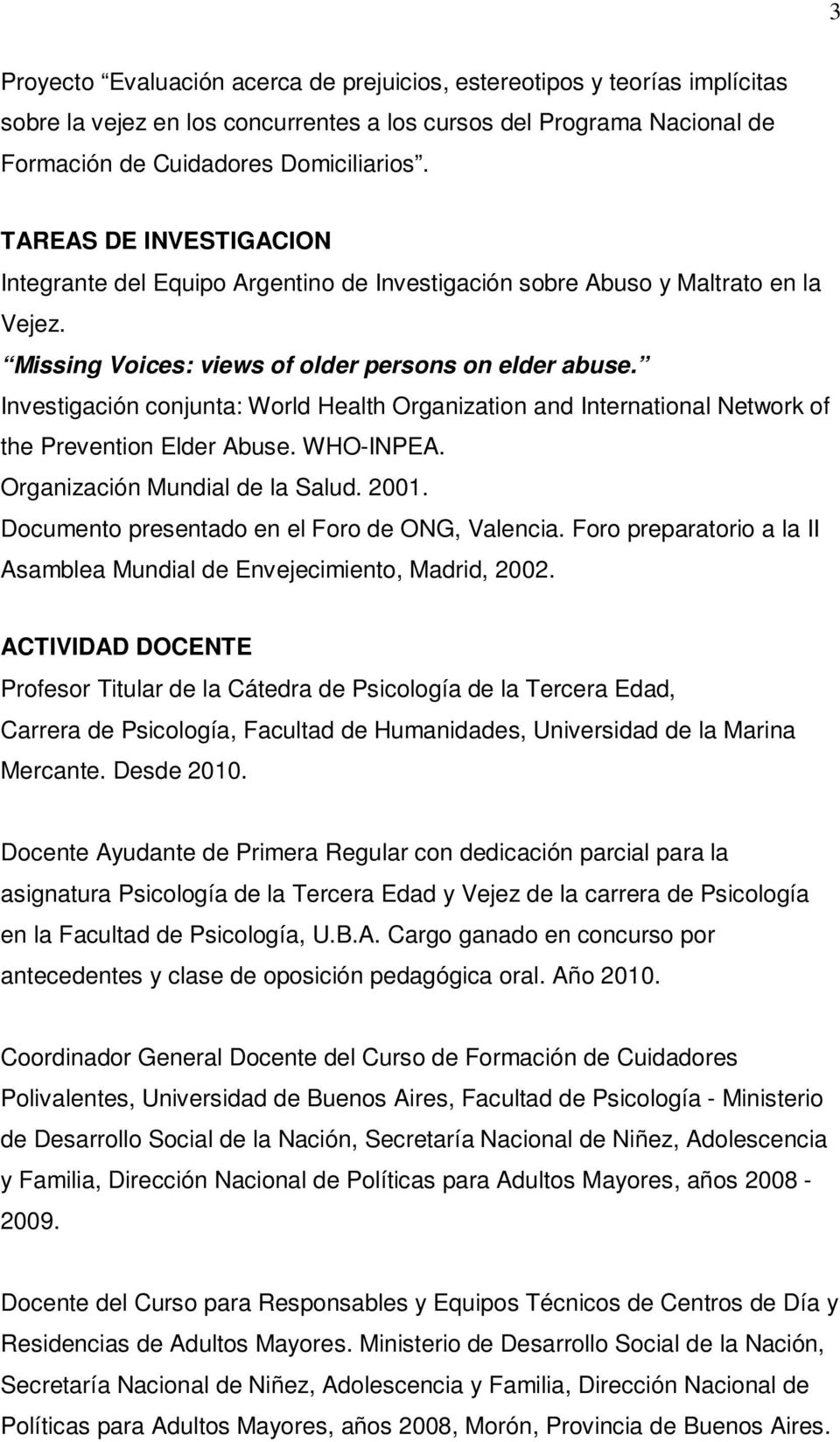 Investigación conjunta: World Health Organization and International Network of the Prevention Elder Abuse. WHO-INPEA. Organización Mundial de la Salud. 2001.