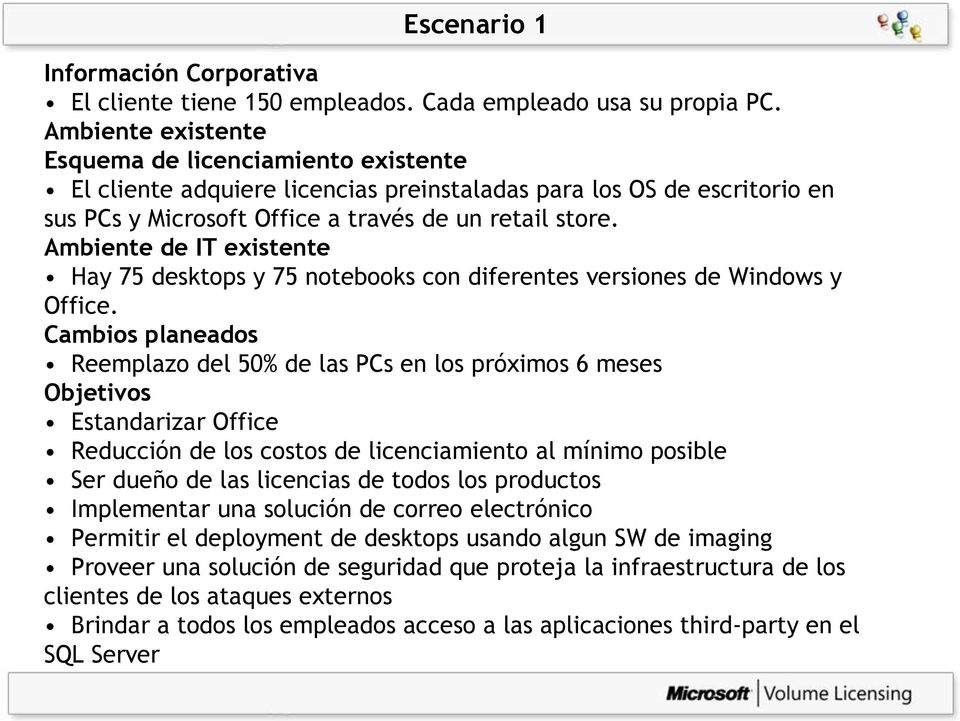 Ambiente de IT existente Hay 75 desktops y 75 notebooks con diferentes versiones de Windows y Office.