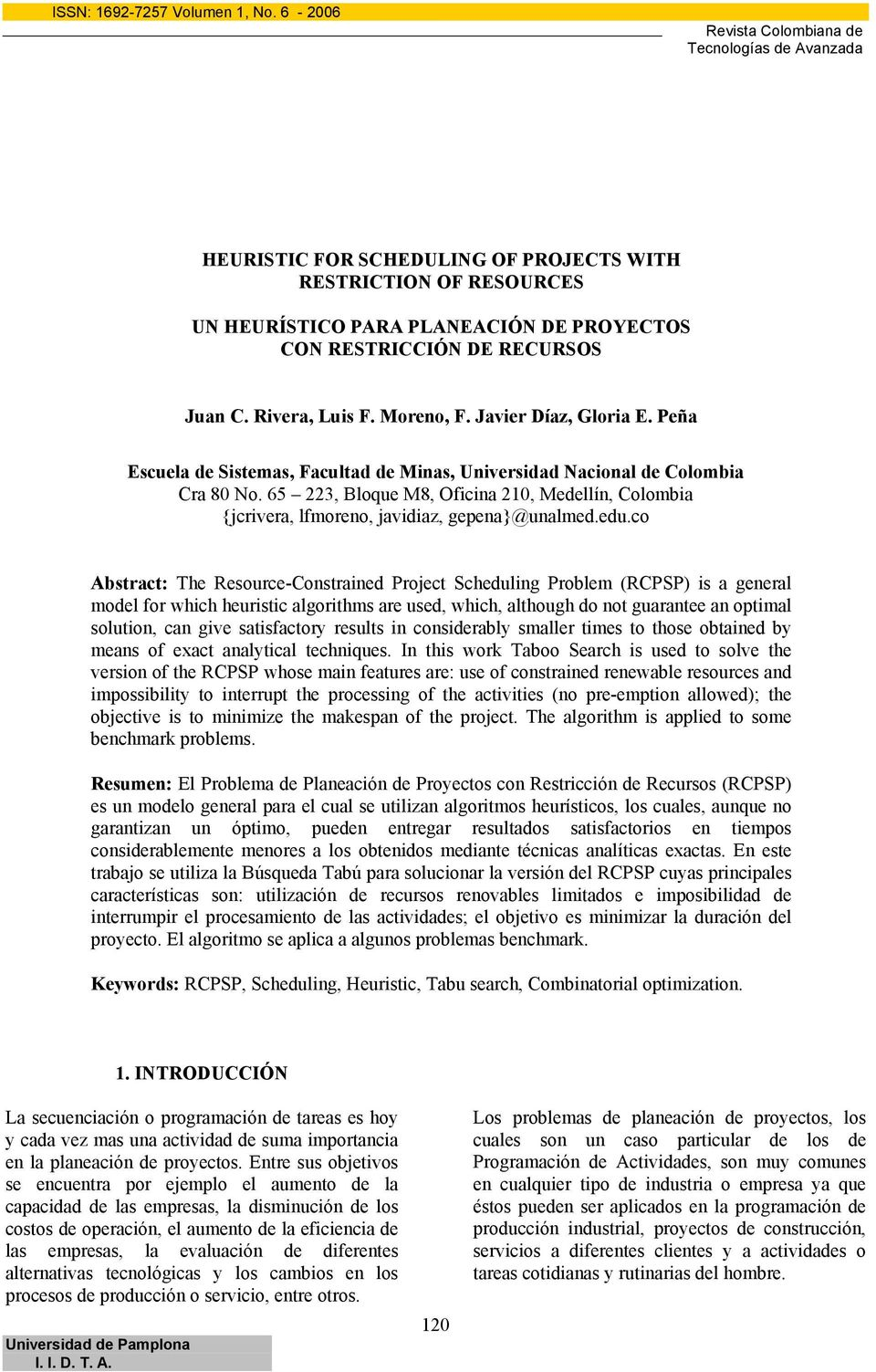 co Abstract: The Resource-Constrained Project Scheduling Problem (RCPSP) is a general model for which heuristic algorithms are used, which, although do not guarantee an optimal solution, can give