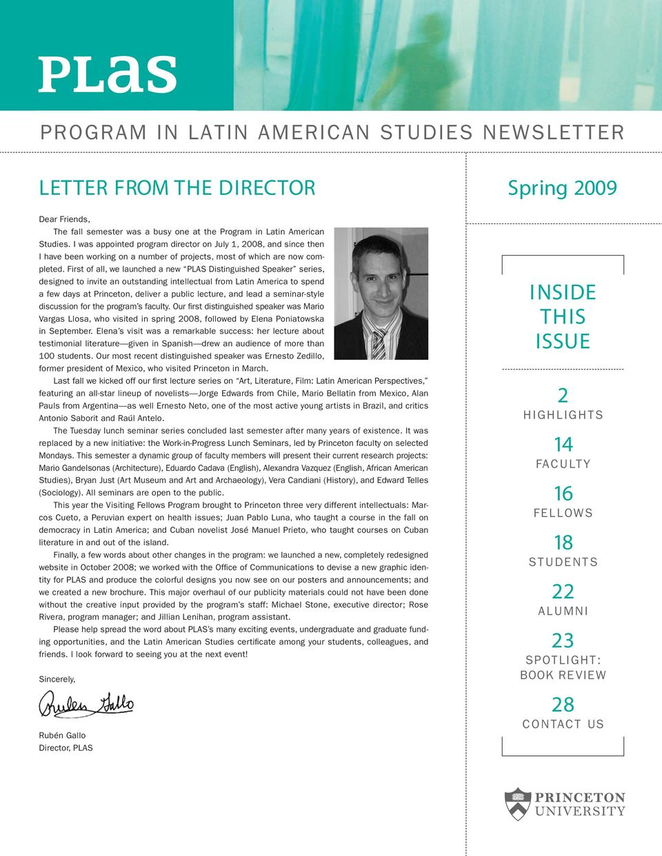 First of all, we launched a new PLAS Distinguished Speaker series, designed to invite an outstanding intellectual from Latin America to spend a few days at Princeton, deliver a public lecture, and