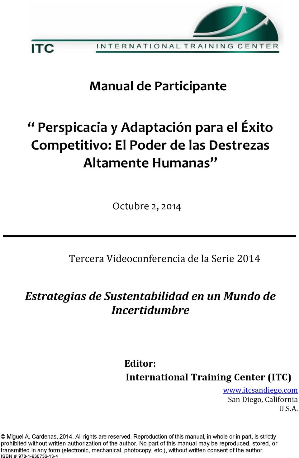 Miguel A. Cardenas, 2014. All rights are reserved. Reproduction of this manual, in whole or in part, is strictly prohibited without written authorization of the author.