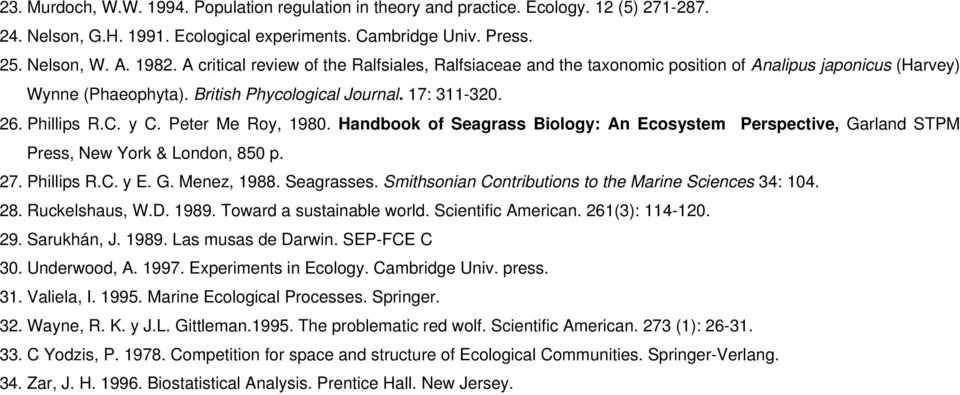 Peter Me Roy, 1980. Handbook of Seagrass Biology: An Ecosystem Perspective, Garland STPM Press, New York & London, 850 p. 27. Phillips R.C. y E. G. Menez, 1988. Seagrasses.