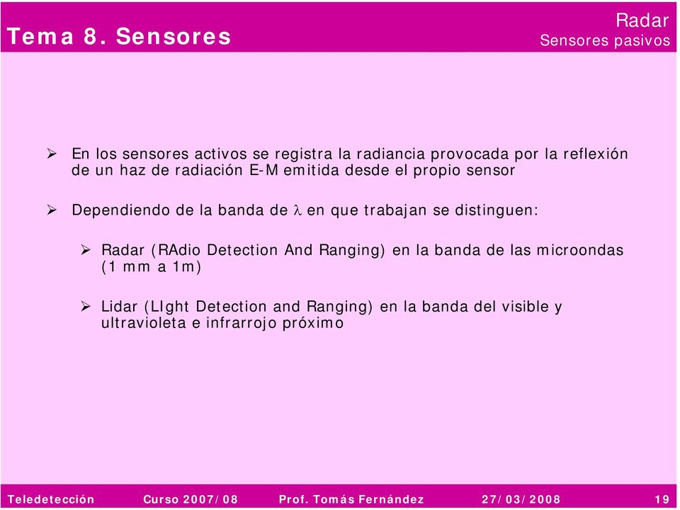 (RAdio Detection And Ranging) en la banda de las microondas (1 mm a 1m) Lidar (LIght Detection and Ranging) en la
