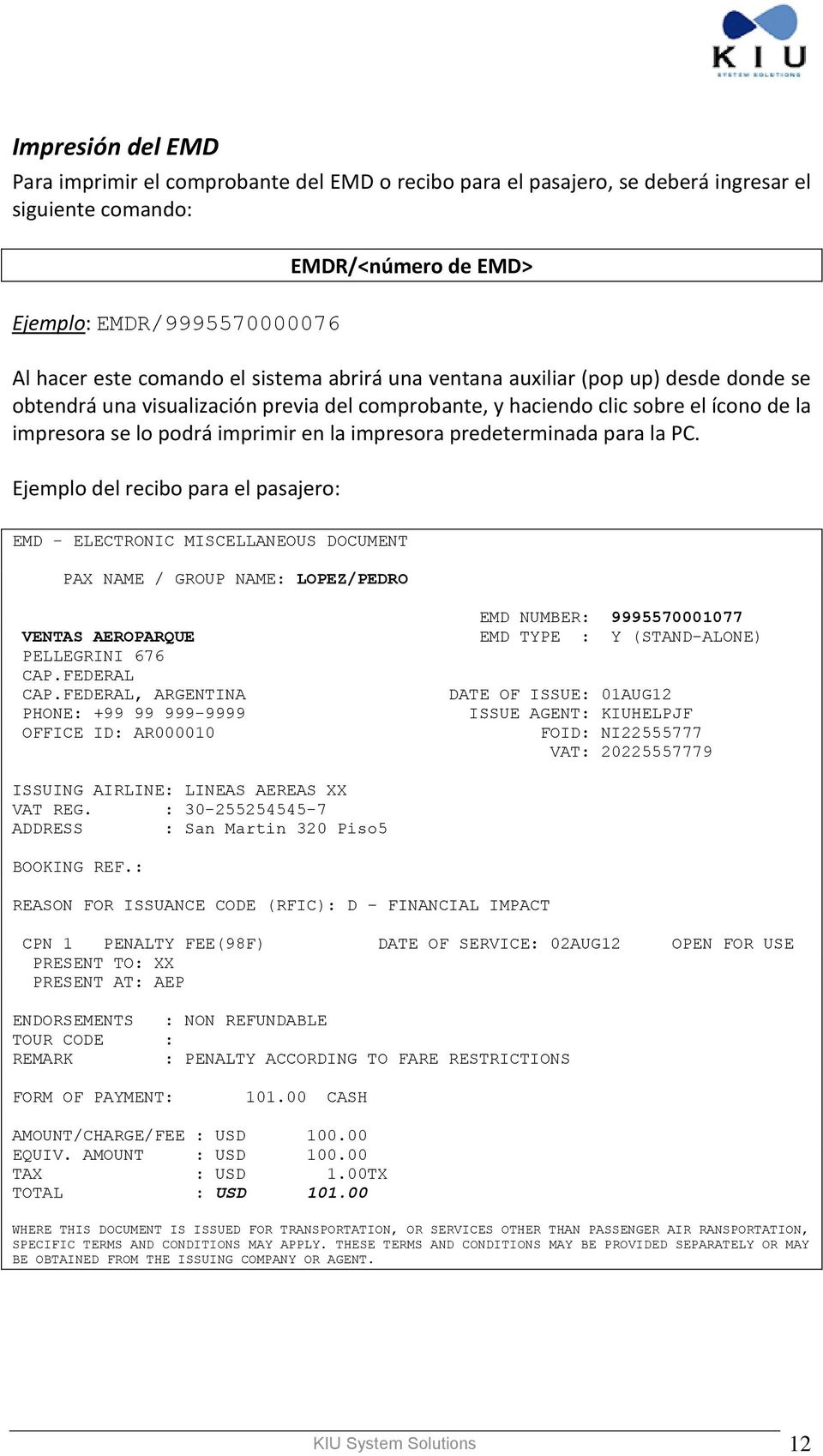 predeterminada para la PC. Ejemplo del recibo para el pasajero: EMD - ELECTRONIC MISCELLANEOUS DOCUMENT PAX NAME / GROUP NAME: LOPEZ/PEDRO VENTAS AEROPARQUE PELLEGRINI 676 CAP.FEDERAL CAP.