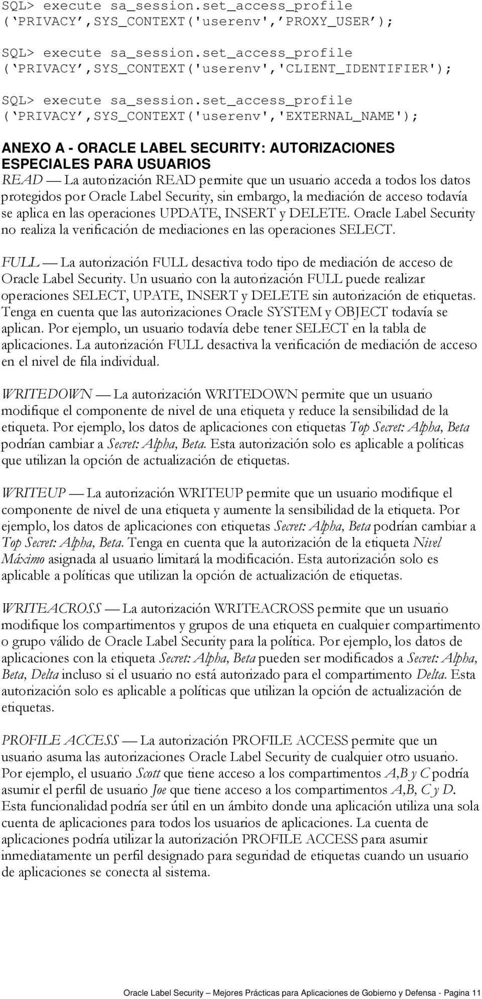 set_access_profile ( PRIVACY,SYS_CONTEXT('userenv','EXTERNAL_NAME'); ANEXO A - ORACLE LABEL SECURITY: AUTORIZACIONES ESPECIALES PARA USUARIOS READ La autorización READ permite que un usuario acceda a