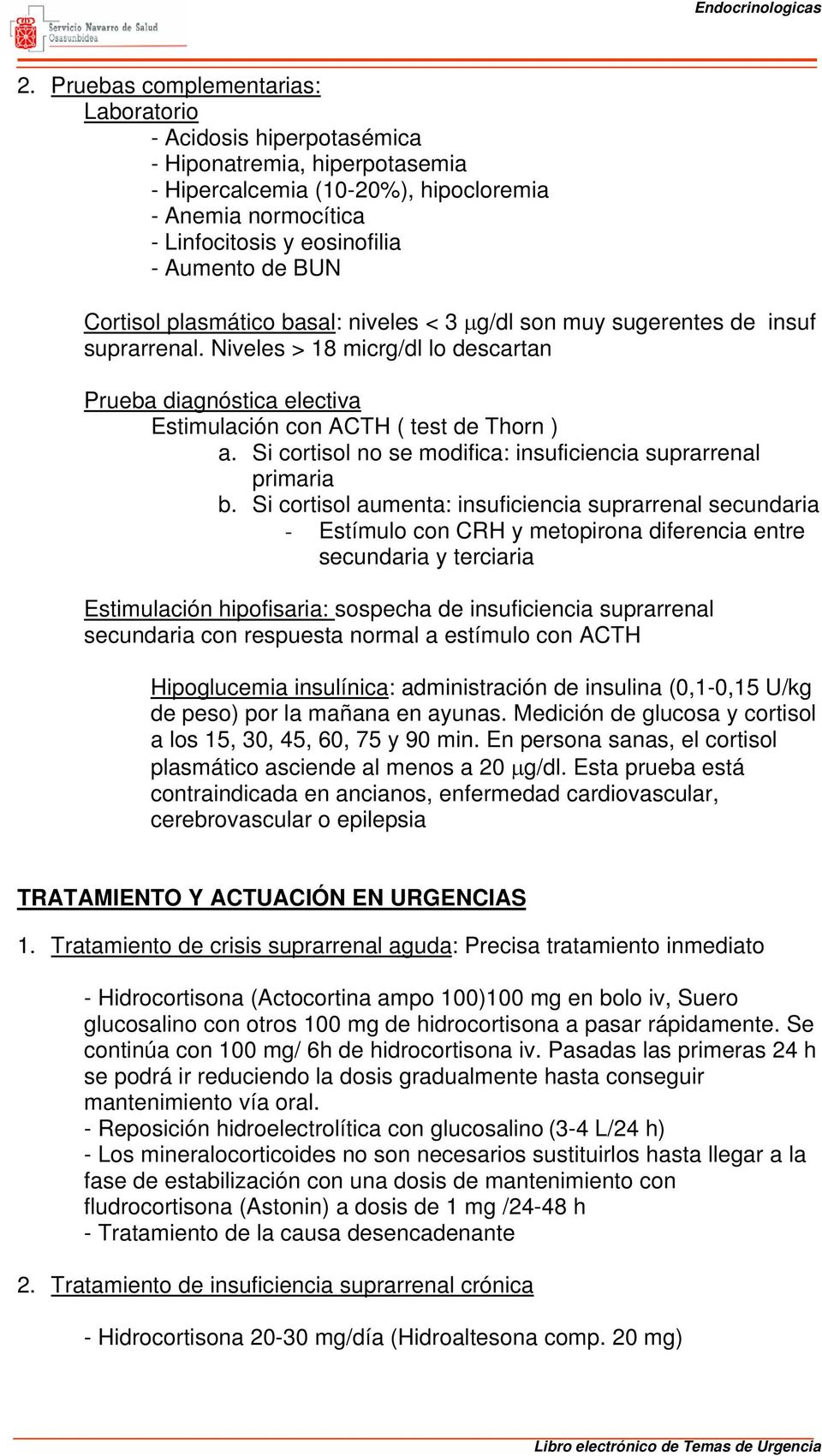 Si cortisol no se modifica: insuficiencia suprarrenal primaria b.