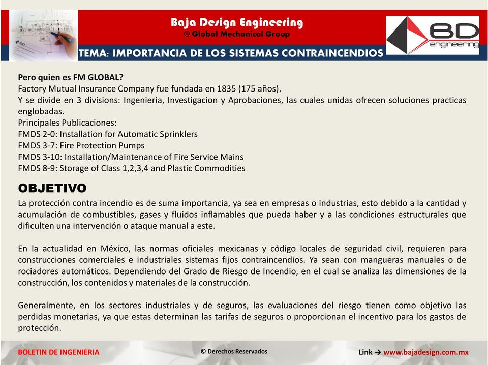 Principales Publicaciones: FMDS 2-0: Installation for Automatic Sprinklers FMDS 3-7: Fire Protection Pumps FMDS 3-10: Installation/Maintenance of Fire Service Mains FMDS 8-9: Storage of Class 1,2,3,4