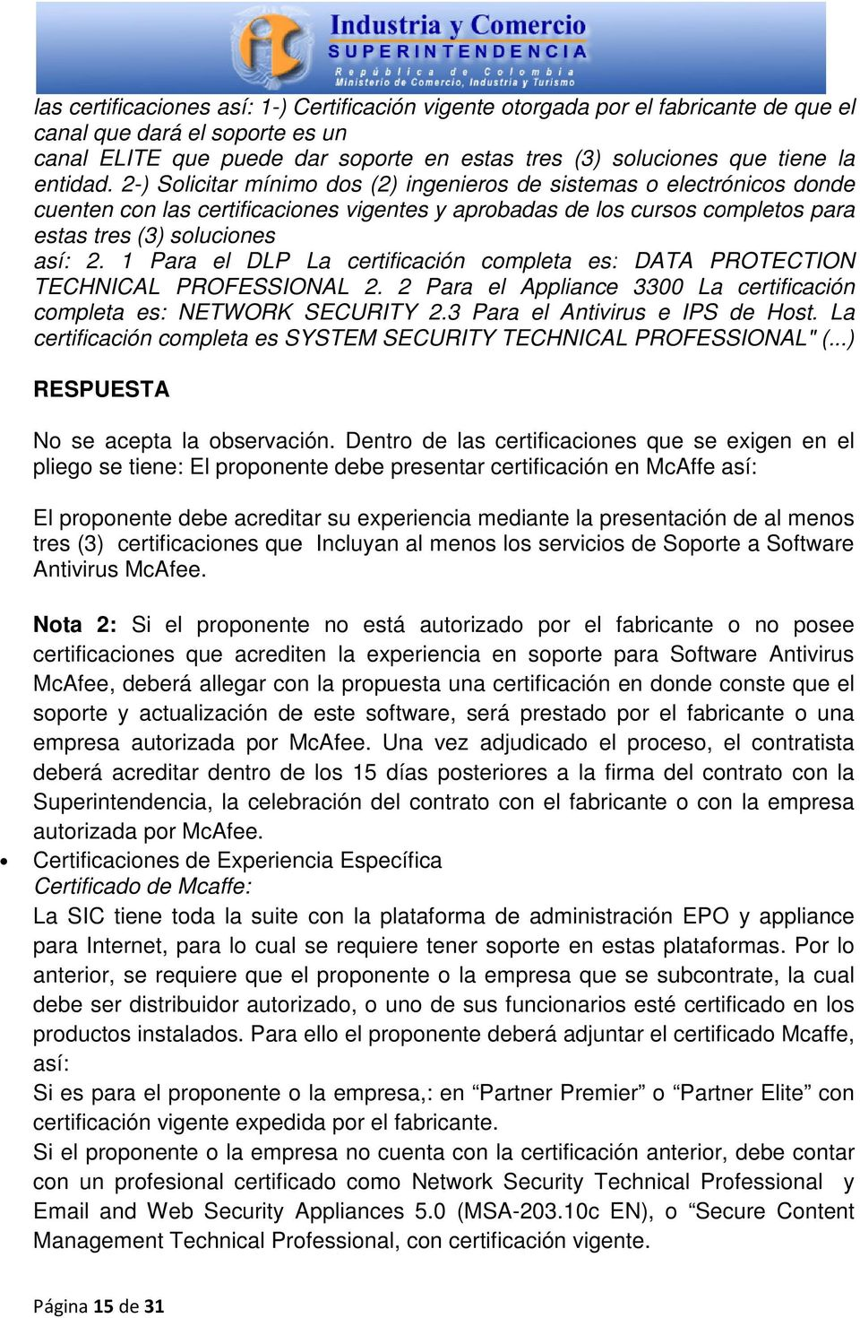 1 Para el DLP La certificación completa es: DATA PROTECTION TECHNICAL PROFESSIONAL 2. 2 Para el Appliance 3300 La certificación completa es: NETWORK SECURITY 2.3 Para el Antivirus e IPS de Host.