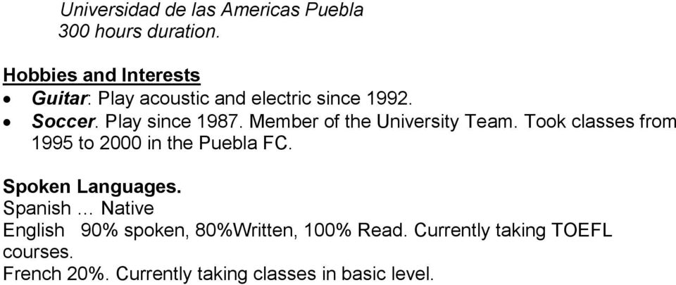 Member of the University Team. Took classes from 1995 to 2000 in the Puebla FC. Spoken Languages.
