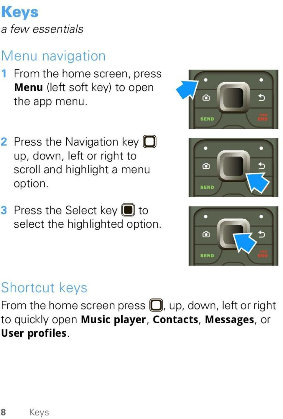 2 Press the Navigation key up, down, left or right to scroll and highlight a menu option.