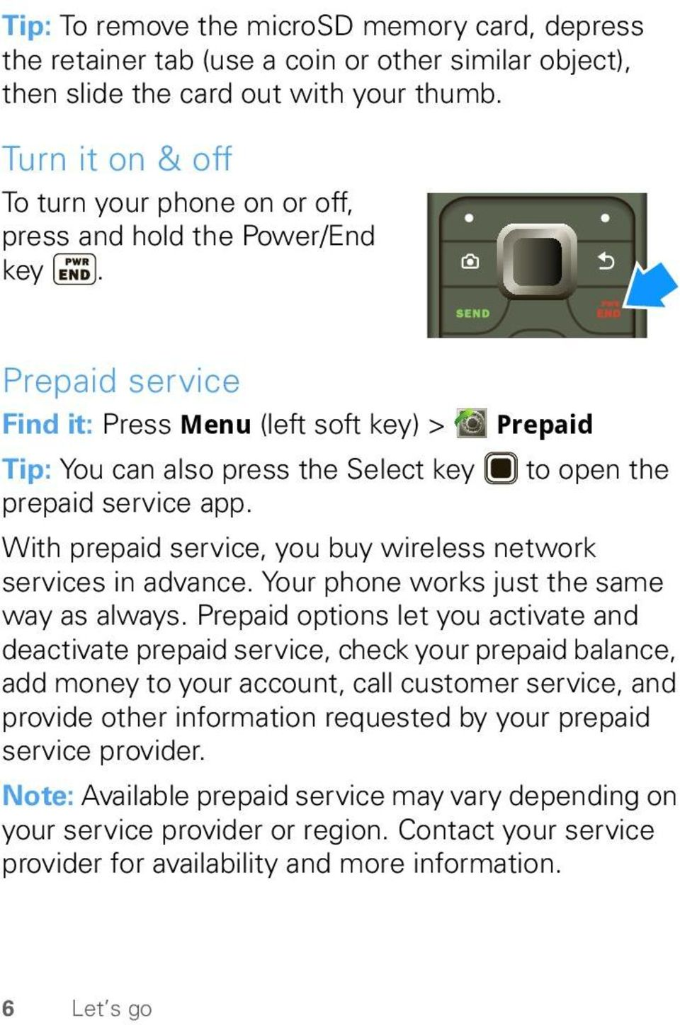 Prepaid service Find it: Press Menu (left soft key) > Prepaid Tip: You can also press the Select key to open the prepaid service app.