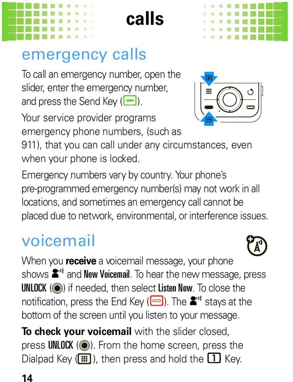 Your phone s pre-programmed emergency number(s) may not work in all locations, and sometimes an emergency call cannot be placed due to network, environmental, or interference issues.