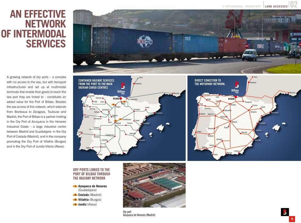 Besides the sea access of this network, which extends from Bordeaux to Zaragoza, Toulouse and Madrid, the Port of Bilbao is a partner holding in the Dry Port of Azuqueca in the Henares Industrial