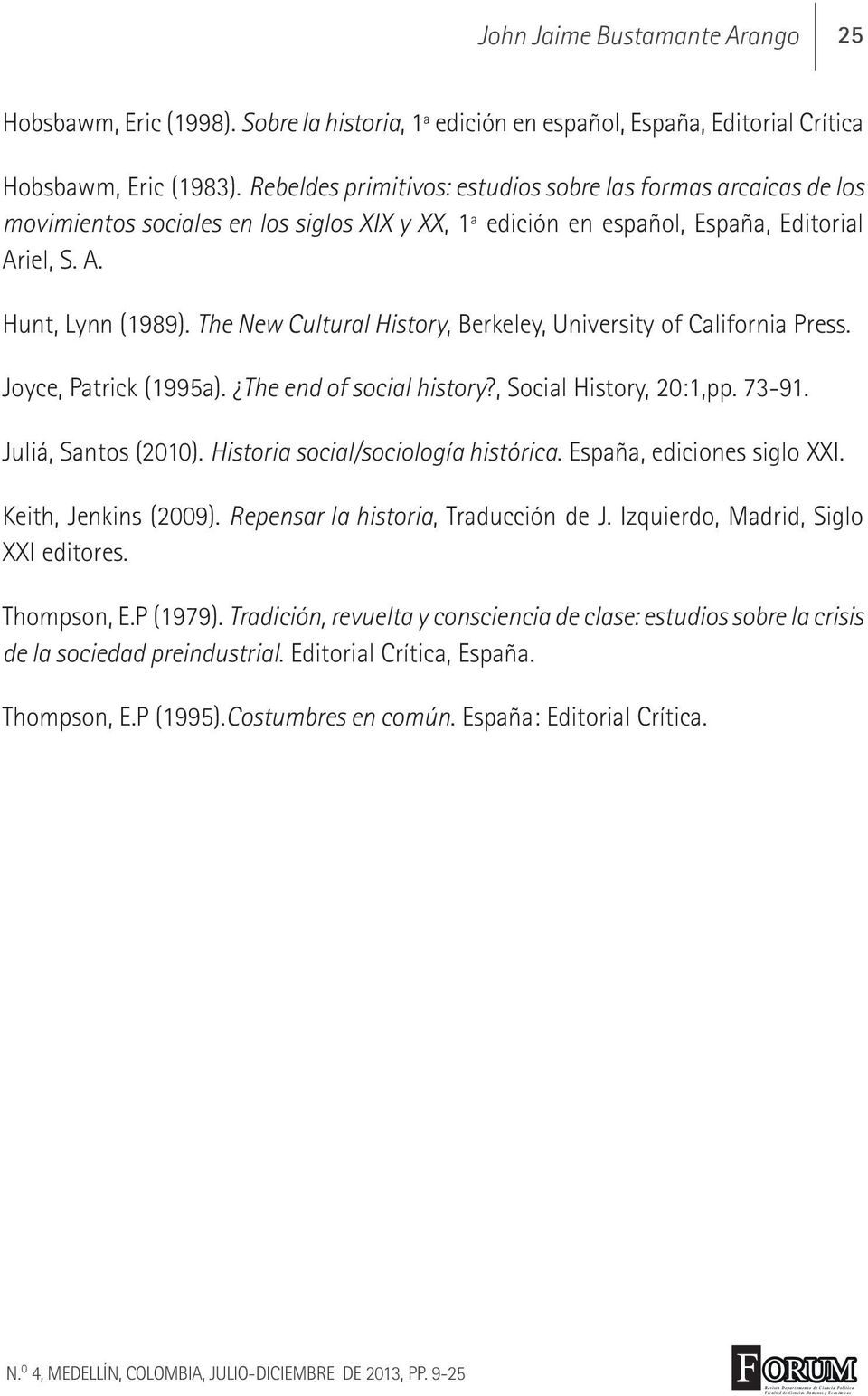 The New Cultural History, Berkeley, University of California Press. Joyce, Patrick (1995a). The end of social history?, Social History, 20:1,pp. 73-91. Juliá, Santos (2010).